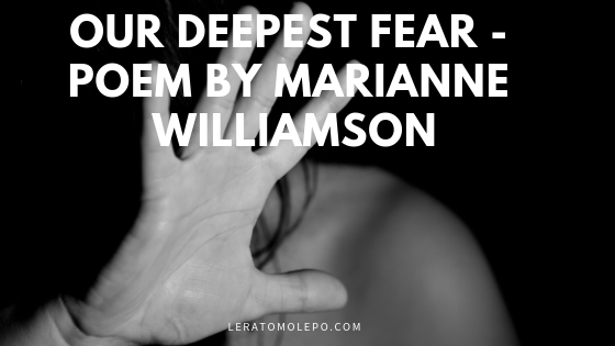 our deepest fear - poem by Marianne Williamson