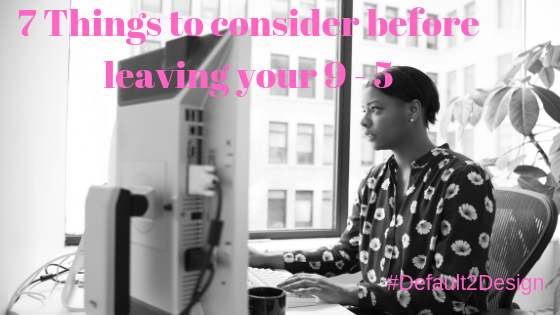 7 things to consider before leaving your 9 - 5