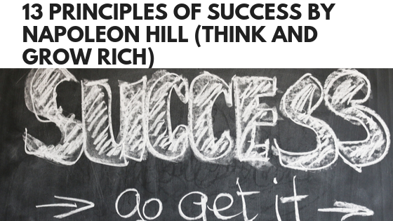 13 Principles of success by Napoleon Hill(Think and Grow Rich