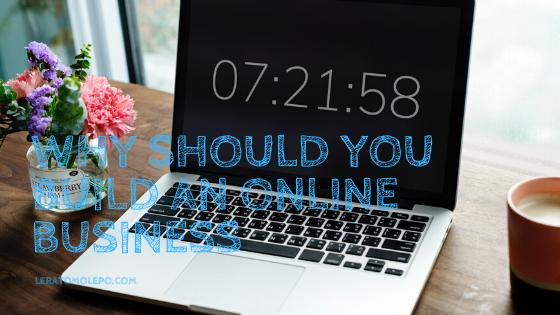 Why should you build an online business
