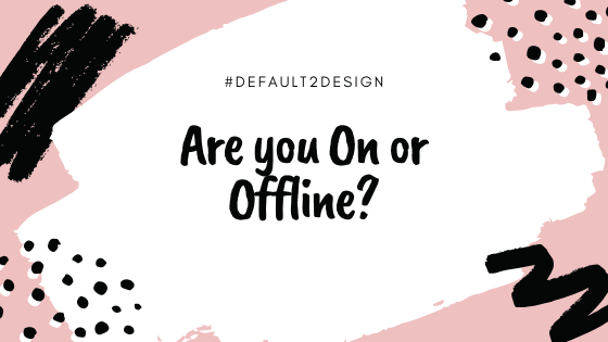 Are you On or Offline