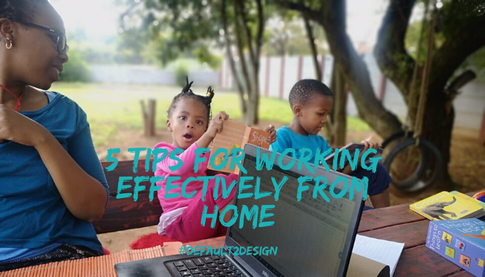 5 TIPS FOR WORKING EFFECTIVELY FROM HOME
